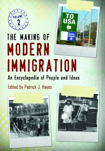 The Making of Modern Immigration [2 volumes]: An Encyclopedia of People and Ideas