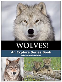 Wolves! Amazing Wonderful Pictures & Fun Facts of the Wolf (Explore Series: Wild Animal Edition Book 1) by [Series, Explore]