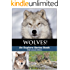 Wolves! Amazing Wonderful Pictures & Fun Facts of the Wolf (Explore Series: Wild Animal Edition Book 1)