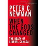 When the Gods Changed: The Death of Liberal Canadaby Peter C. Newman