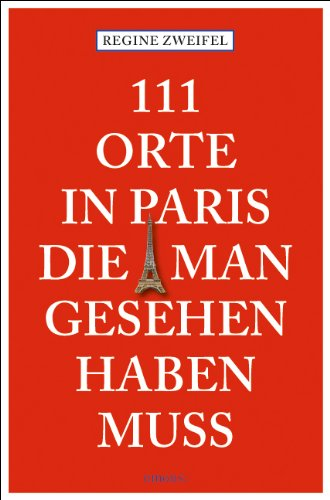 111 Orte in Paris die man gesehen haben muß
