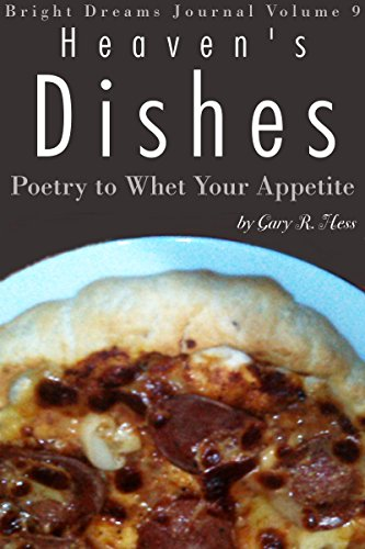 Heaven's Dishes: Poetry to Whet Your Appetite (Bright Dreams Journal Book 9)