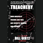 Treachery: How America's Friends and Foes are Secretly Arming Our Enemies | Bill Gertz