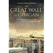 The Great Wall of Gorgan: The History of the Ancient Near East's Longest Defensive Wall