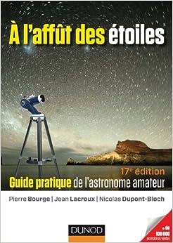 A l'affût des étoiles - 17e édition - Guide pratique de l'astronome amateur