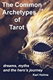 The Common Archetypes of Tarot: Dreams, Myths and the Hero's Journey