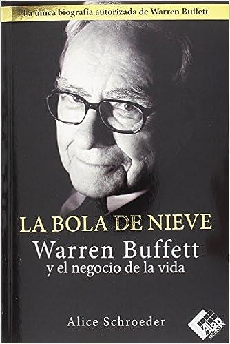 La bola de nieve: Warren Buffett y el negocio de la vida: Amazon.es: Schroeder, Alice, Cabedo Gimeno, Manuel, Cabedo Filizzola, Amelia: Libros
