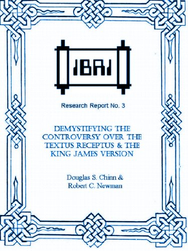 Demystifying the Controversy over the Textus Receptus & the King James Version (IBRI Research Reports Book 3) (English Edition)