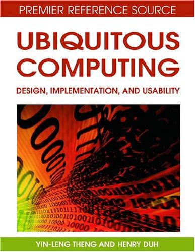Ubiquitous Computing: Design, Implementation and Usability by Yin-Leng Theng, Publisher : IGI Global