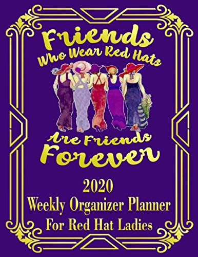Friends Who Wear Red Hats Are Friends Forever: 2020 Weekly Organizer Planner for Red Hat Ladies (Red Hat Ladies Weekly Planner)