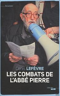 Les combats de l'abbé Pierre par Denis Lefèvre