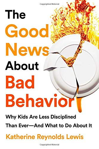 Pdf Self-Help The Good News About Bad Behavior: Why Kids Are Less Disciplined Than Ever And What to Do About It
