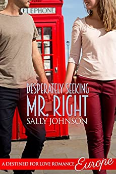 Desperately Seeking Mr. Right (Destined For Love:  Europe) by [Johnson, Sally]