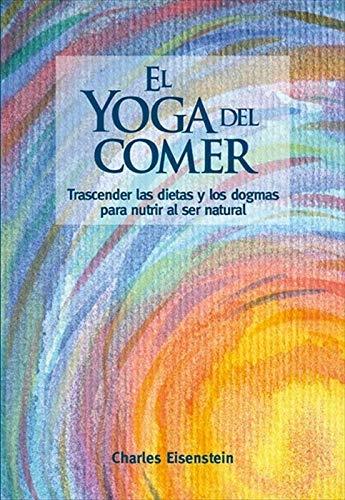 Amazon.com: El yoga del comer: Trascender las dietas y los ...