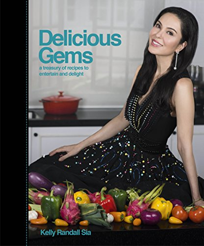 Delicious Gems: A Treasury of Recipes to Entertain and Delight by Kelly Randall Sia