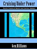 Cruising under Power - Pacific Coasts of Mexico and Central America, Ken Williams, 1435719018