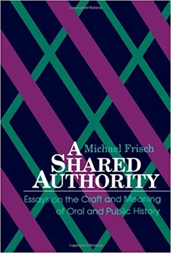 By Michael H Frisch A Shared Authority Essays On The Craft And