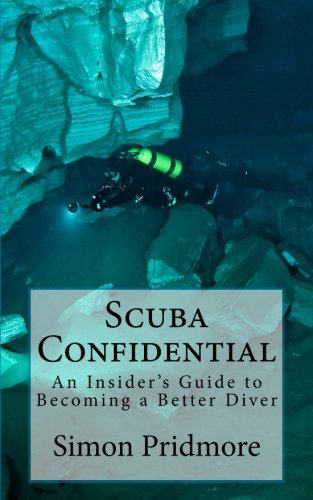 Scuba Confidential: An Insider's Guide to Becoming a Better Diver