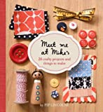 Meet Me at Mike's: 26 Fun and Crafty Projects