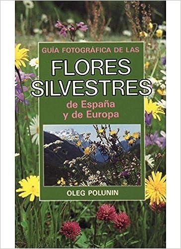GUIA FOTOGRAFICA DE FLORES SILVESTRES GUIAS DEL NATURALISTA-PLANTAS CON FLORES: Amazon.es: POLUNIN. OLEG: Libros
