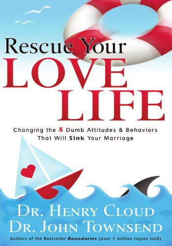(Rescue Your Love Life: Changing Those Dumb Attitudes & Behaviors That Will Sink Your)