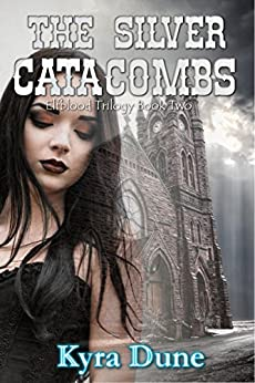 The Silver Catacombs (Elfblood Trilogy #2) by [Dune, Kyra]