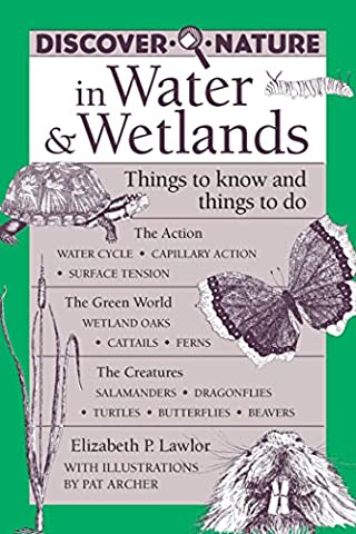 Discover Nature in Water & Wetlands: Things to Know and Things to Do (Discover Nature Series) (Earth To Earth Swamp Thing)
