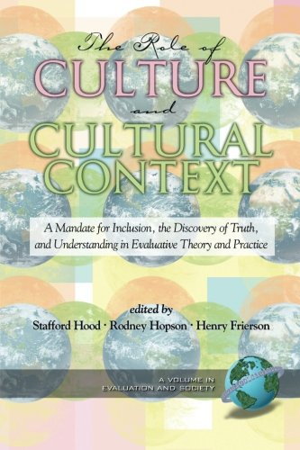 The Role of Culture And Cultural Context in Evaluation: A Mandate for Inclusion, the Discovery of Truth And Understanding (Evaluation and Society)