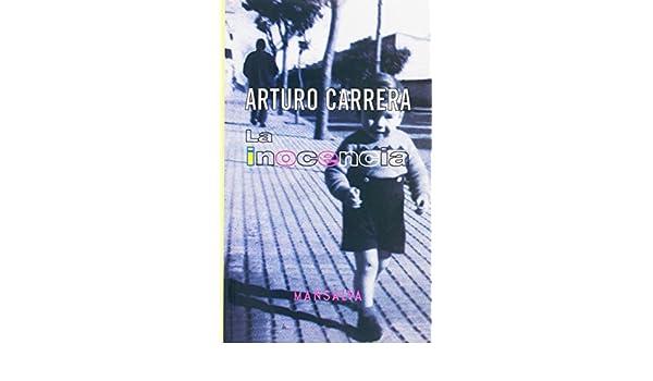 La Inocencia (Poesia y Ficcion Latinoamericana) (Spanish Edition): Arturo Carrera: 9789872264802: Amazon.com: Books