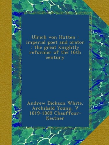 Download Ulrich von Hutten : imperial poet and orator ; the great knightly reformer of the 16th century pdf epub