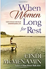 When Women Long for Rest: God's Peace for Your Overwhelmed Life Kindle Edition