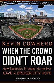 Book Cover: When the Crowd Didn't Roar: How Baseball's Strangest Game Ever Gave a Broken City Hope