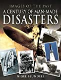 A Century of Man-Made Disasters (Images of the Past)