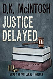 Justice Delayed: A Brady Flynn Novel: Brady Flynn Legal Thriller Series Book 4