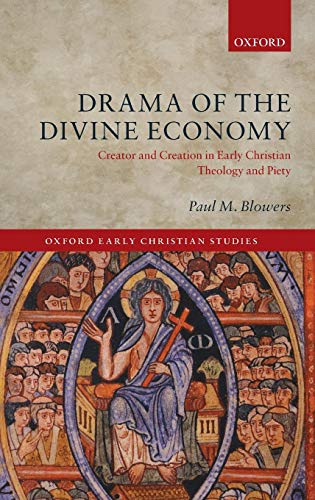 Economy Blower - Drama of the Divine Economy: Creator and Creation in Early Christian Theology and Piety (Oxford Early Christian Studies)