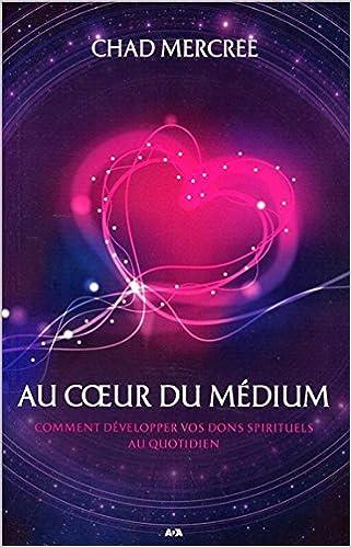 Au coeur du médium - Comment développer vos dons spirituels au quotidien pdf, epub ebook