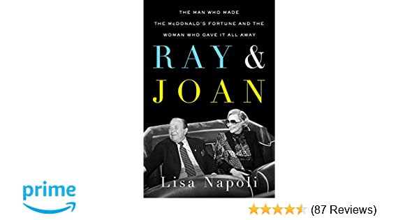 5a923ff262cb0d Ray   Joan  The Man Who Made the McDonald s Fortune and the Woman Who Gave  It All Away  Lisa Napoli  9781101984956  Amazon.com  Books