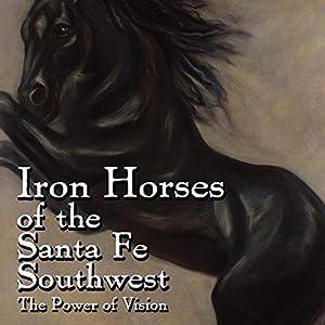 Iron Horses of the Santa Fe Southwest Audiobook