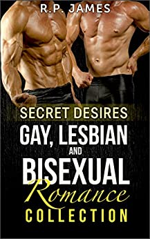 GAY, LESBIAN AND BISEXUAL ROMANCE COLLECTION: Secret Desires (gay romance, lesbian romance, bisexual romance, lgbt, new adult and college, collections, ... collections, collection, New Adult romance) by [James, R.P.]