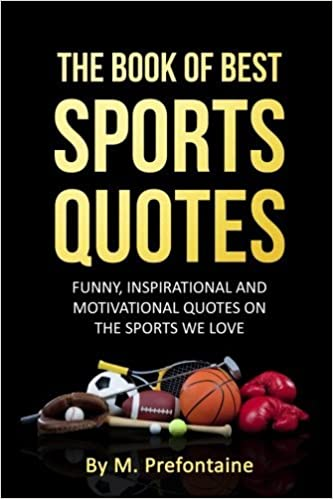 The Book Of Best Sports Quotes Funny Inspirational And Motivation On We Love M Prefontaine 9781518701375 Amazon Books