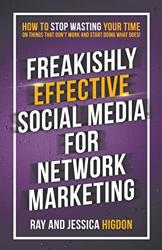 Freakishly Effective Social Media for Network Marketing: How to Stop Wasting Your Time on Things That Don't Work and Start Doing What Does! cover