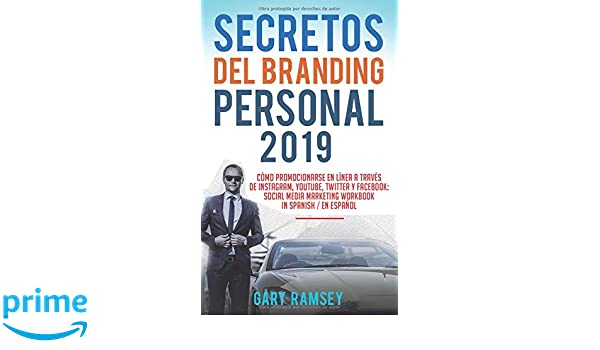 Secretos del Branding Personal 2019: Cómo Promocionarse En Línea A Través De Instagram, YouTube, Twitter Y Facebook: Social Media Marketing Workbook in ...