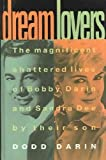 img - for Dream Lovers: The Magnificent Shattered Lives of Bobby Darin and Sandra Dee - by Their Son Dodd Darin book / textbook / text book