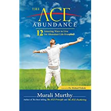The ACE Abundance: 12 Amazing Ways to Live An Abundant Life Everyday