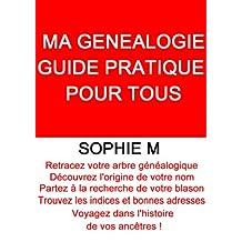 MA GENEALOGIE GUIDE PRATIQUE POUR TOUS (French Edition)