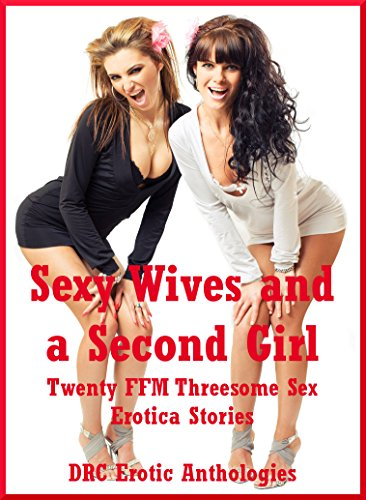 Sexy Wives and a Second Girl: Twenty FFM Threesome Sex Erotica Stories