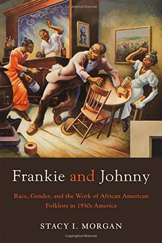 Search : Frankie and Johnny: Race, Gender, and the Work of African American Folklore in 1930s America