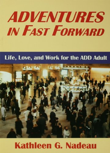 Adventures In Fast Forward: Life, Love and Work for the Add Adult by [Nadeau, Kathleen G.]