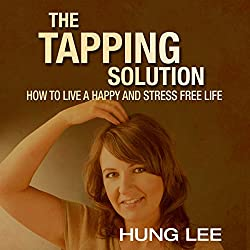 The Tapping Solution: How to Live a Happy and Stress-Free Life