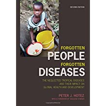 Forgotten People, Forgotten Diseases: the Neglected Tropical Diseases and Their Impact on Global Health and Development: the Neglected Tropical Diseases and Their Impact on Global Health and Development